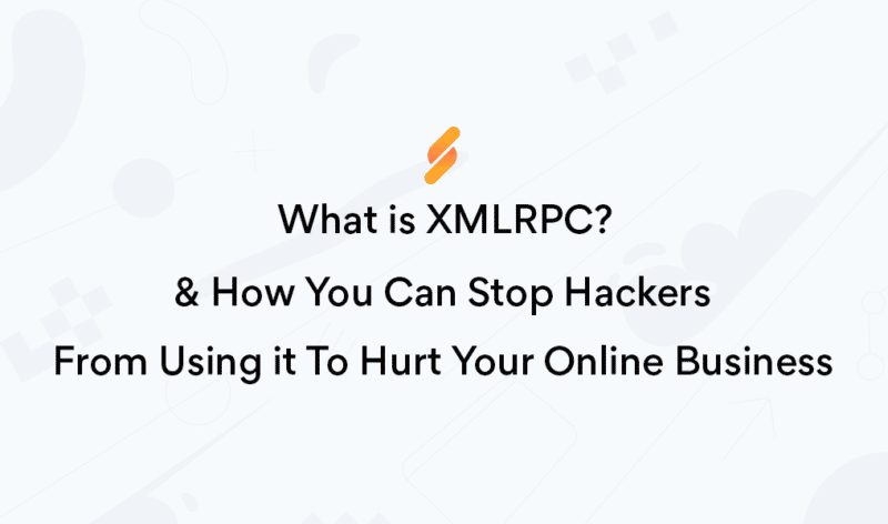 What is XMLRPC and How You Can Stop Hackers From Using It To Hurt Your Online Business
