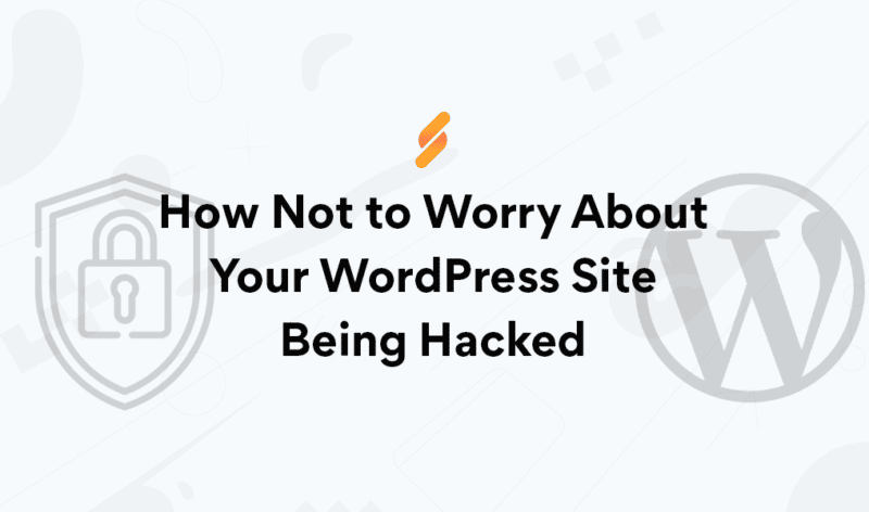 How Not To Worry About Your WordPress Site Being Hacked